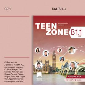 CD1 TEEN ZONE B1.1. Аудиодиск № 1 по английски език за 11. – 12. клас