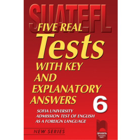 Five Real Tests with Key and Explanatory Answers No 6. Тестове по английски език за кандидат-студенти